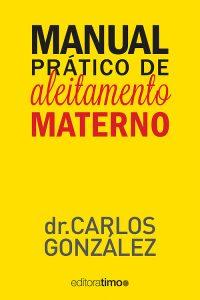 carlos gonzález - manual prático do aleitamento materno